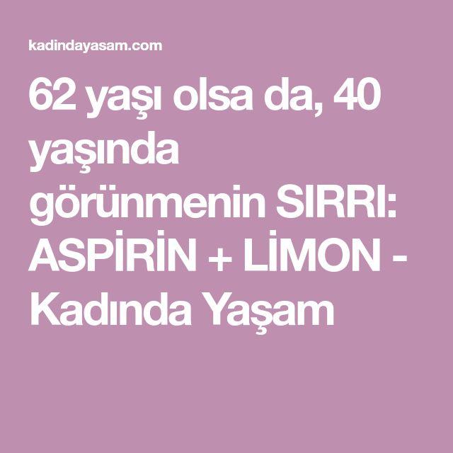 62 yaşı olsa da, 40 yaşında görünmenin SIRRI: ASPİRİN + LİMON - Kadında Yaşam