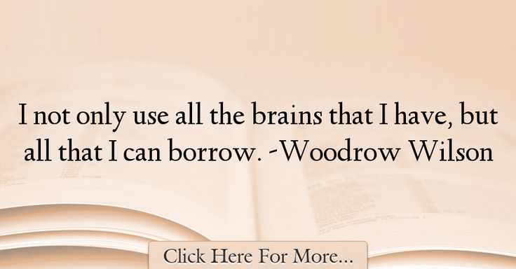 Woodrow Wilson Quotes About intelligence - 38319