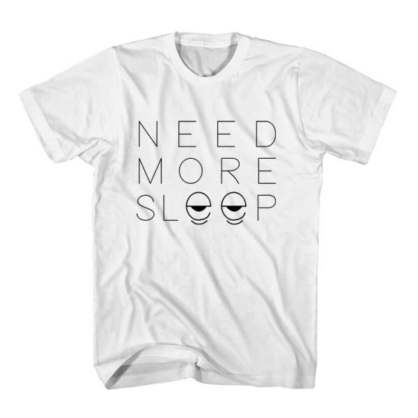 T-Shirt Need More Sleep unisex mens womens S, M, L, XL, 2XL color grey and white. Tumblr t-shirt free shipping USA and worldwide.