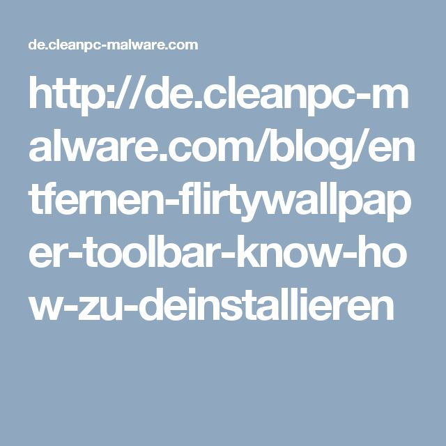 http://de.cleanpc-malware.com/blog/entfernen-flirtywallpaper-toolbar-know-how-zu-deinstallieren