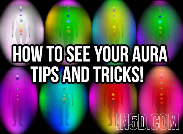 How to See Your Aura: Tips and Tricks!  in5d in 5d in5d.com www.in5d.com http://in5d.com/ body mind soul spirit BodyMindSoulSpirit.com http://bodymindsoulspirit.com/