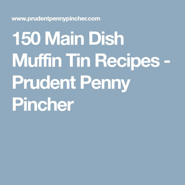 150 Main Dish Muffin Tin Recipes - Prudent Penny Pincher