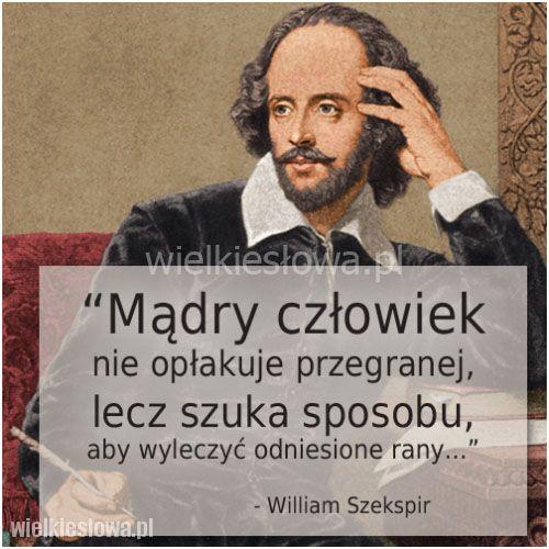 Mądry człowiek nie opłakuje przegranej... #Szekspir-William,  #Człowiek, #Mądrość-i-wiedza