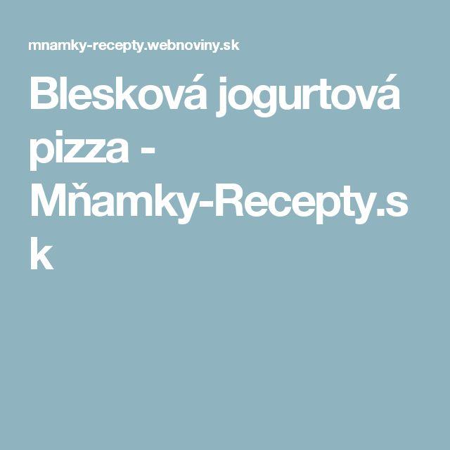 Blesková jogurtová pizza - Mňamky-Recepty.sk