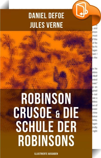 Robinson Crusoe & Die Schule der Robinsons (Illustrierte Ausgaben)    :  Robinson Crusoe ist ein Roman von Daniel Defoe, der die Geschichte eines Seemannes erzählt, der mehrere Jahre auf einer Insel als Schiffbrüchiger verbringt. Zur Inhalt: Auf einer Fahrt erleidet Robinson Crusoe bei einem Sturm in der Karibik Schiffbruch, den er als einziges Mitglied der Besatzung überlebt. Er strandet an einer abgelegenen Insel. Crusoe kann an den folgenden Tagen mit einem selbstgebauten Floß noch ...