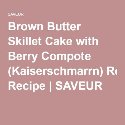 Brown Butter Skillet Cake with Berry Compote (Kaiserschmarrn) Recipe | SAVEUR