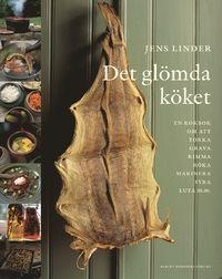 Det glömda köket : En bok om att torka, grava, rimma, röka, stoppa korv, marinera, syra, luta, smaksätta olja, vinäger och alkohol & baka knäckebröd och skorpor (inbunden)