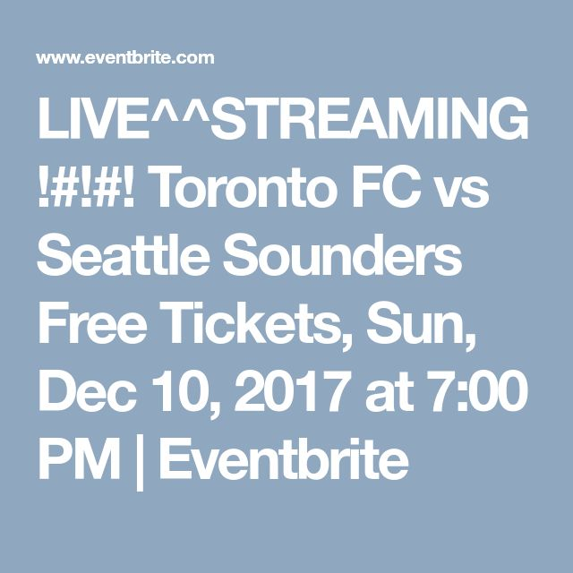 LIVE^^STREAMING!#!#! Toronto FC vs Seattle Sounders Free Tickets, Sun, Dec 10, 2017 at 7:00 PM | Eventbrite