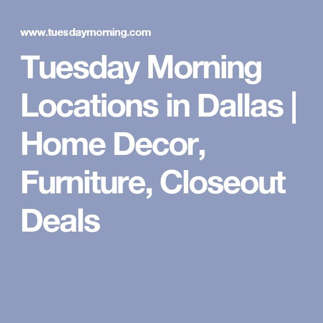 Tuesday Morning Locations in Dallas | Home Decor, Furniture, Closeout Deals