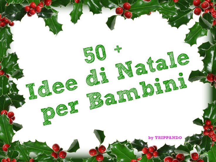 Oltre 50 idee di Natale per Bambini - Trippando-pedia del Natale #3 - Trippando
