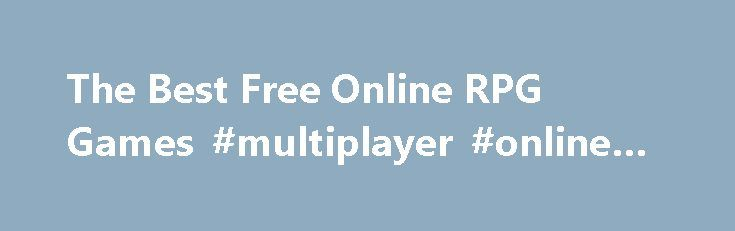 The Best Free Online RPG Games #multiplayer #online #games http://game.remmont.com/the-best-free-online-rpg-games-multiplayer-online-games/  The Best Free Online RPG Games A role-playing game, colloquially known as an RPG, functions on the basis that players assume the roles of fictional characters in an unreal plot and setting. Players act out their roles in conjunction with a narrative, which places responsibility on proper decision-making for character development. Players must obey a…