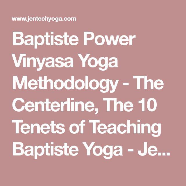 Baptiste Power Vinyasa Yoga Methodology - The Centerline, The 10 Tenets of Teaching Baptiste Yoga - Jen Tech Yoga