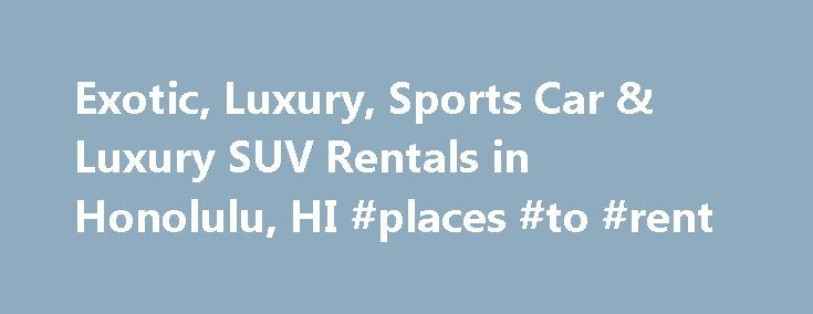 Exotic, Luxury, Sports Car & Luxury SUV Rentals in Honolulu, HI #places #to #rent http://renta.remmont.com/exotic-luxury-sports-car-luxury-suv-rentals-in-honolulu-hi-places-to-rent/  #luxury car rentals # JN Exotics is your place in Honolulu, HI for exotic, luxury, sports car and SUV rentals. Call us today to learn about our amazing vehicles. All rental units subject to availability. Inquire for details. Ferrari 458 images shot on location at The Modern Honolulu If you re looking for a…