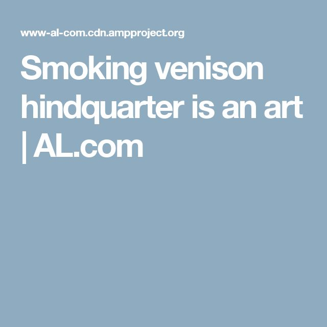 Smoking venison hindquarter is an art   AL.com