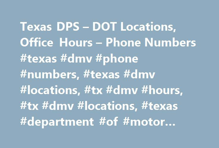 Texas DPS – DOT Locations, Office Hours – Phone Numbers #texas #dmv #phone #numbers, #texas #dmv #locations, #tx #dmv #hours, #tx #dmv #locations, #texas #department #of #motor #vehicles #hours, http://philippines.nef2.com/texas-dps-dot-locations-office-hours-phone-numbers-texas-dmv-phone-numbers-texas-dmv-locations-tx-dmv-hours-tx-dmv-locations-texas-department-of-motor-vehicles-hours/  # DMV Office Finder in Texas Up-To-Date Ticket History Check! For a monthly fee, you'll be able to access…