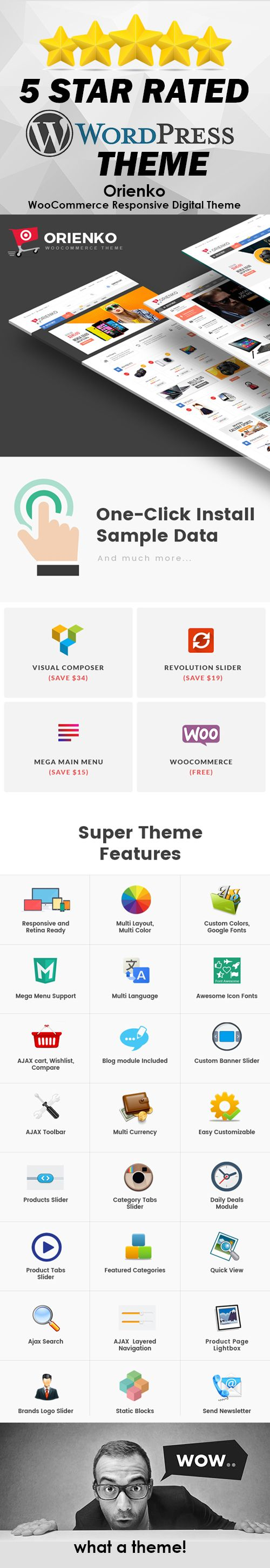 WOW! What a Wordpress theme! Suitable for e-commerce websites. With One-Click Sample Data. Visual Composer, Revolution Slider, Mega Main Menu, Woocommerce, and super theme features like Responsive and Retina Ready, Multi-Layout, Multi Color, Google Fonts, Multi Language, Awesome Icon Fonts, Custom Banner slider and many more features.