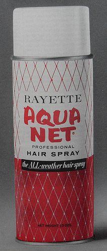 Aqua Net hairspray!