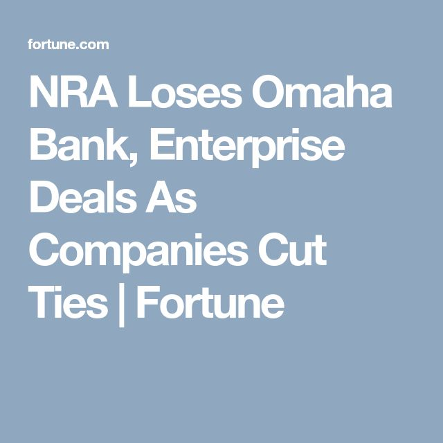 NRA Loses Omaha Bank, Enterprise Deals As Companies Cut Ties | Fortune