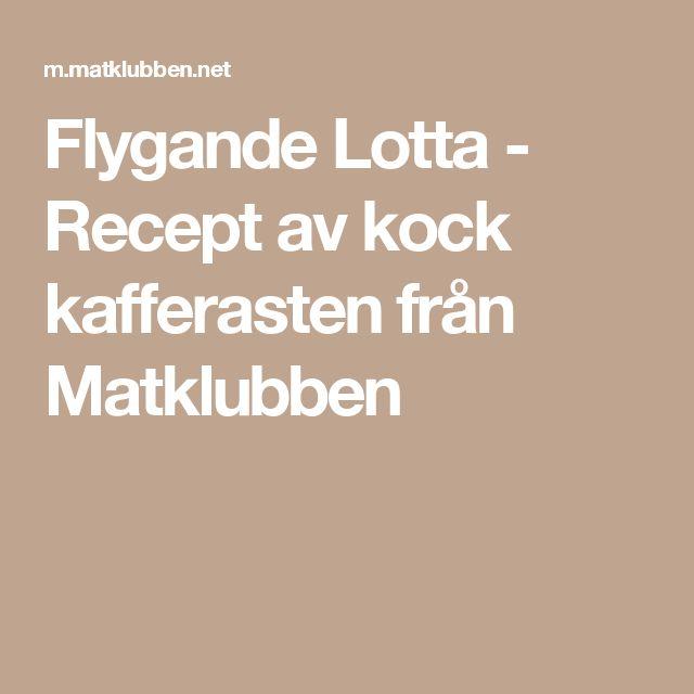 Flygande Lotta - Recept av kock kafferasten från Matklubben