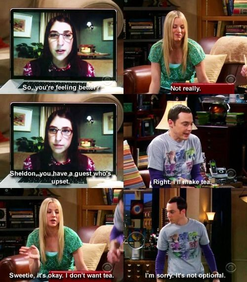 Tea when your upset....The Big Bang Theory