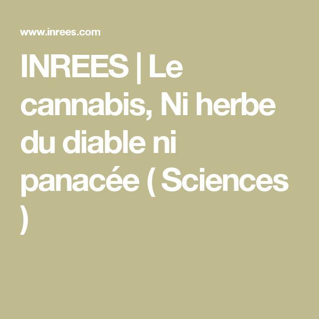 INREES   Le cannabis,  Ni herbe du diable  ni panacée ( Sciences )