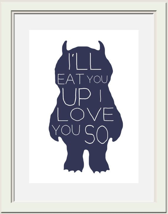 i'll eat you up ~ Love this for B and Lu! Where the Wild Things Are Printable I'll by OliveandBirch,