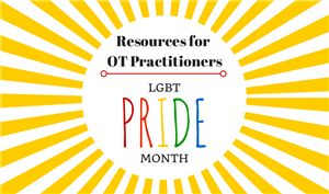 For OTs and those looking to give them guidance: The Network for Lesbian, Gay, Bisexual and Transgender Concerns in Occupational Therapy put together resources for OTs to know how to meet their clients' needs.