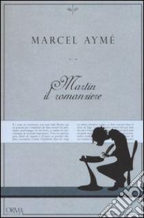 Martin il romanziere e altre storie fantastiche libro di Aymé Marcel