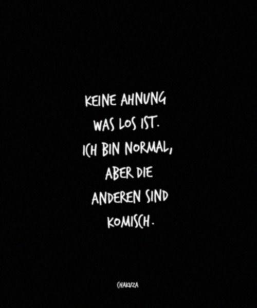 'Keine Ahnung, was los ist. Ich bin normal, aber die Anderen sind komisch.' - Chakuza