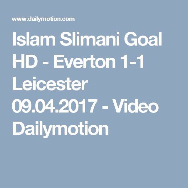 Islam Slimani Goal HD - Everton 1-1 Leicester 09.04.2017 - Video Dailymotion