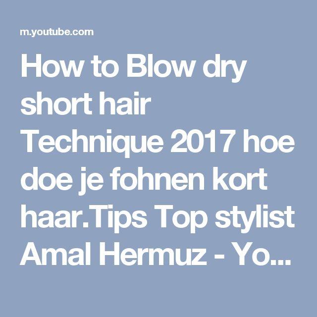 How to Blow dry short hair Technique 2017 hoe doe je fohnen kort haar.Tips Top stylist  Amal Hermuz - YouTube