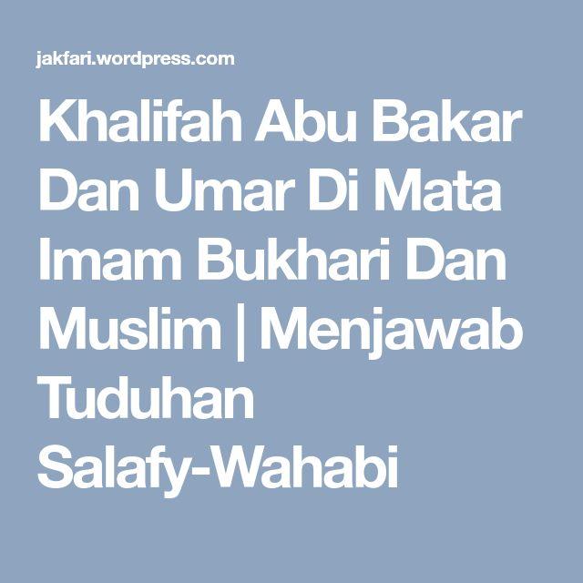 Khalifah Abu Bakar Dan Umar Di Mata Imam Bukhari Dan Muslim  | Menjawab Tuduhan Salafy-Wahabi
