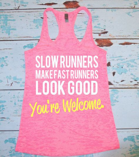 Slow Runners Make Fast Runners Look Good. by strongconfidentYOU