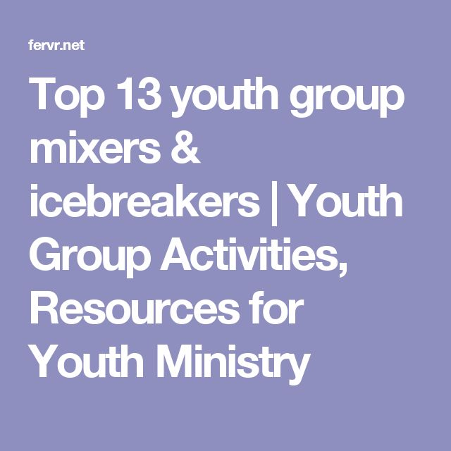 Top 13 youth group mixers & icebreakers | Youth Group Activities, Resources for Youth Ministry