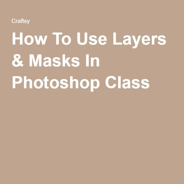 How To Use Layers & Masks In Photoshop Class