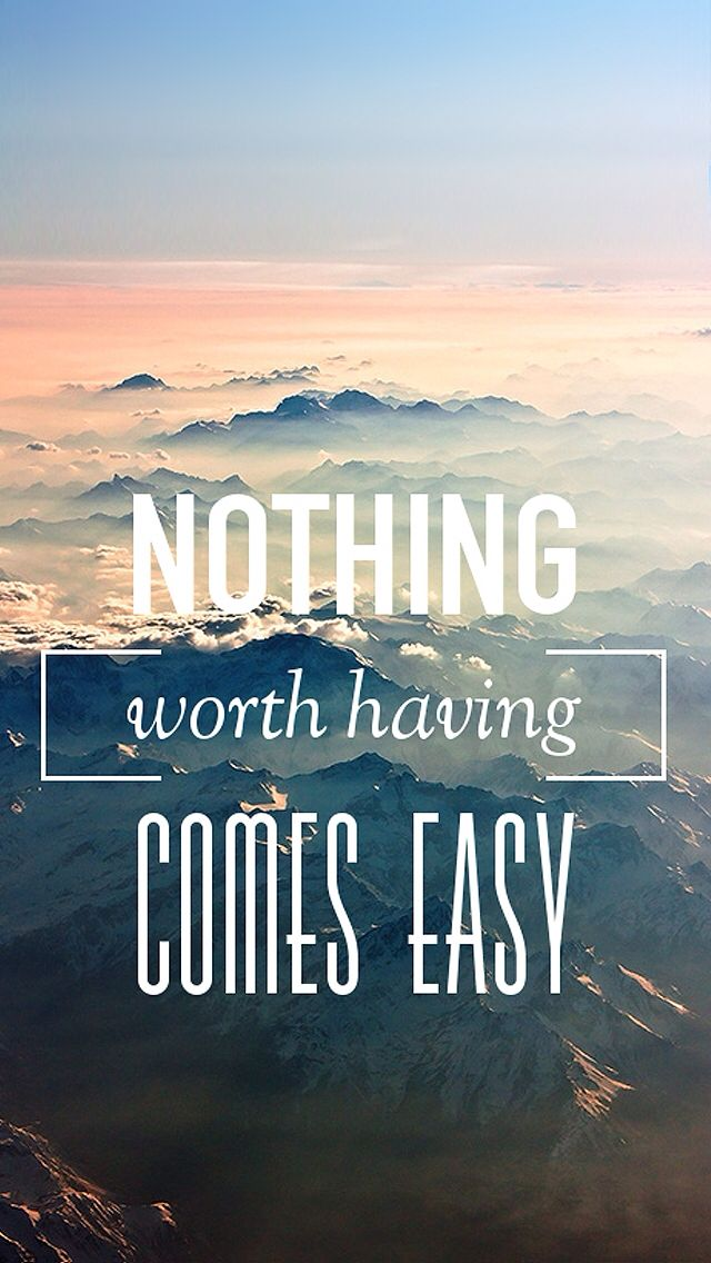 Nothing worth having comes easy #iPhone 5 #Wallpaper