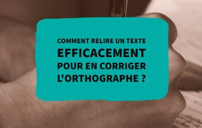 Comment relire un texte efficacement pour en corriger l'orthographe ?