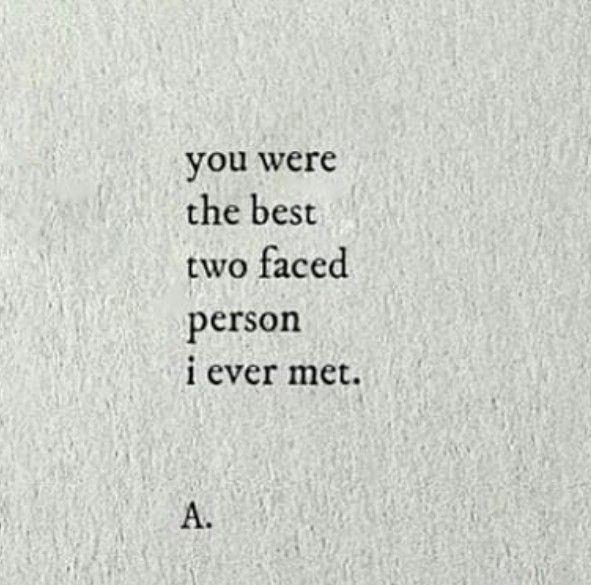 You Were The Best Two Faced Person I Ever Met Two Faced Quotes Face Quotes Thoughts Quotes
