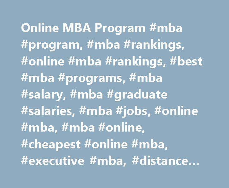 Online MBA Program #mba #program, #mba #rankings, #online #mba #rankings, #best #mba #programs, #mba #salary, #mba #graduate #salaries, #mba #jobs, #online #mba, #mba #online, #cheapest #online #mba, #executive #mba, #distance #learning #mba http://memphis.remmont.com/online-mba-program-mba-program-mba-rankings-online-mba-rankings-best-mba-programs-mba-salary-mba-graduate-salaries-mba-jobs-online-mba-mba-online-cheapest-online-mba/  # College of Business Online MBA Program The part-time…