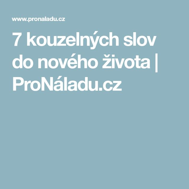 7 kouzelných slov do nového života | ProNáladu.cz