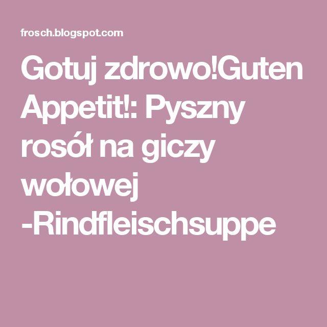 Gotuj zdrowo!Guten Appetit!: Pyszny rosół na giczy wołowej -Rindfleischsuppe