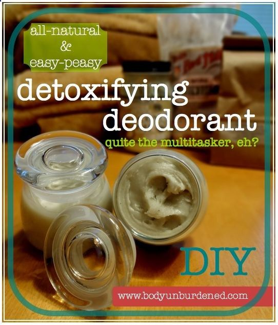 DIY all-natural detoxifying deodorant (quite the multitasker, eh?) - Body Unburdened .