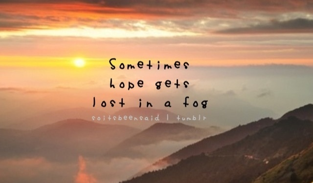 Quotes Quote Quotation Quotations Sometimes Hope Gets Lost In A Fog