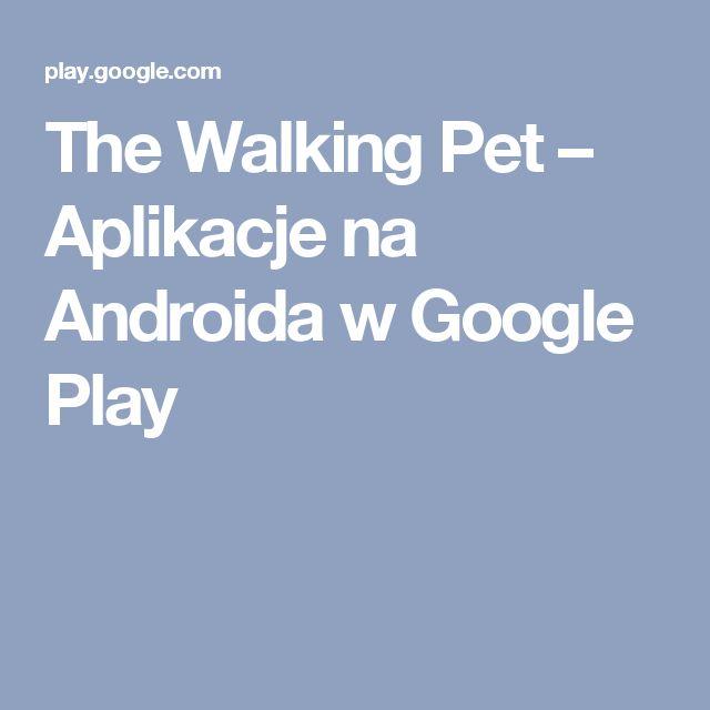 The Walking Pet – Aplikacje na Androida w Google Play