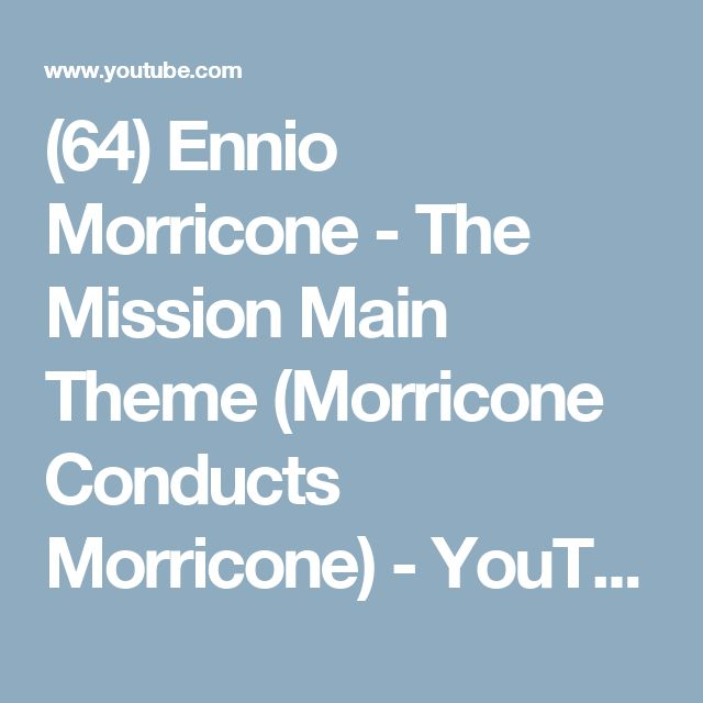 (64) Ennio Morricone - The Mission Main Theme (Morricone Conducts Morricone) - YouTube