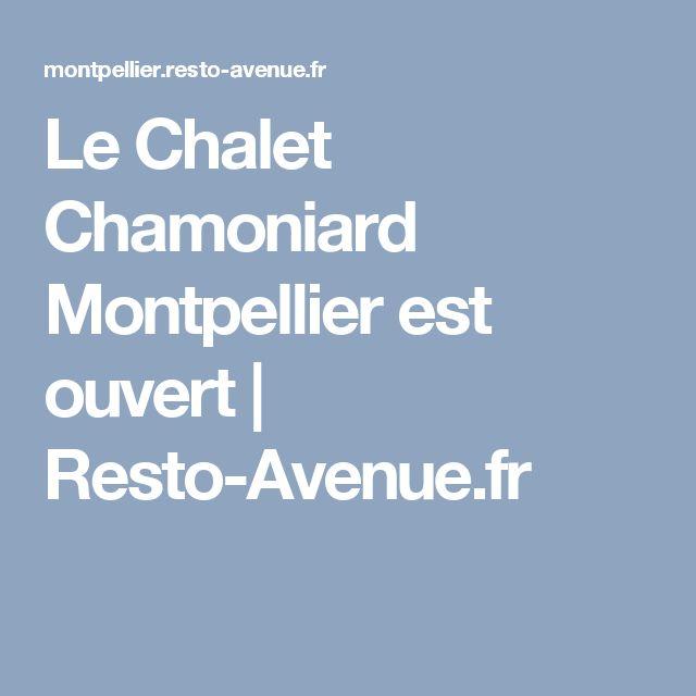 Le Chalet Chamoniard Montpellier est ouvert   Resto-Avenue.fr