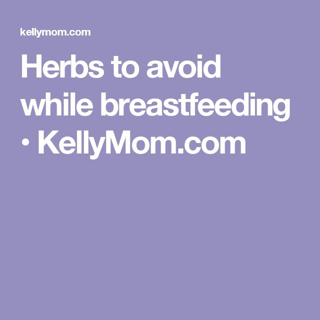 Herbs to avoid while breastfeeding • KellyMom.com