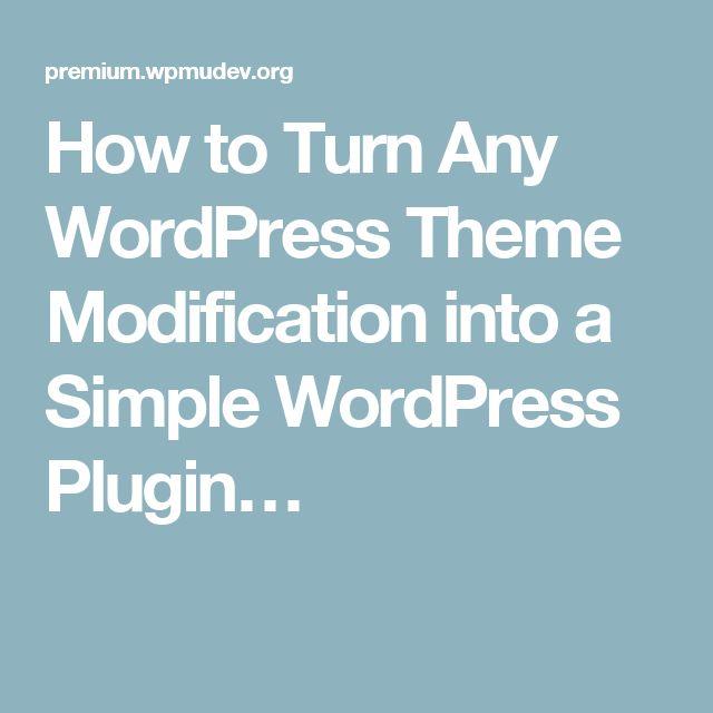 How to Turn Any WordPress Theme Modification into a Simple WordPress Plugin…