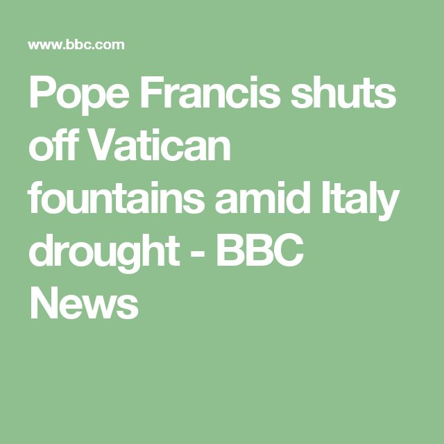 Pope Francis shuts off Vatican fountains amid Italy drought - BBC News