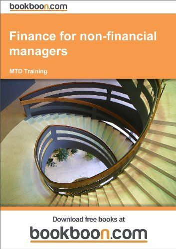 Finance for non-financial managers by MTD Training. $6.68. Publisher: bookboon.com; 1 edition (October 7, 2012). 47 pages